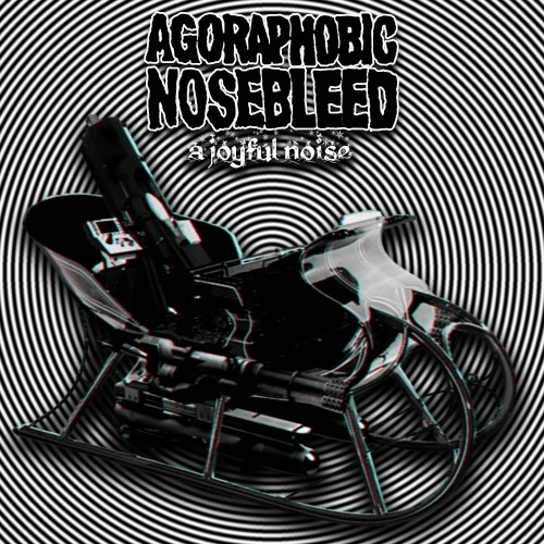 Agoraphobic Nosebleed - A Joyful Noise (Grindcore Karaoke, 2011)